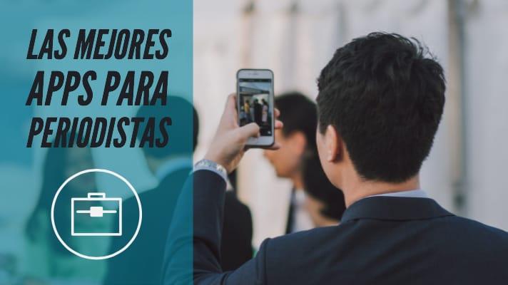 Las Mejores Apps para Periodistas, Comunicadores, Bloggers