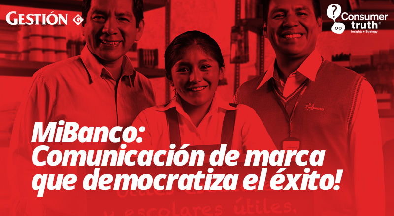 MiBanco: Comunicación de Marca que Democratiza el Éxito
