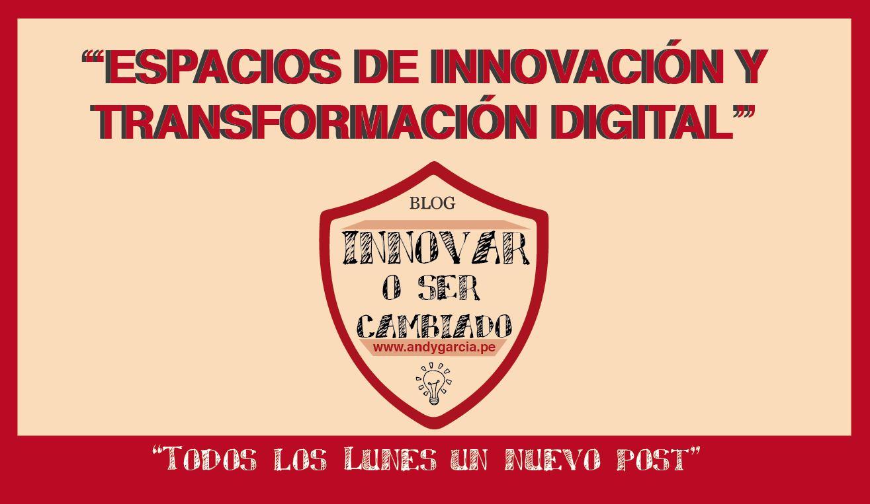 Espacios de innovación y transformación digital