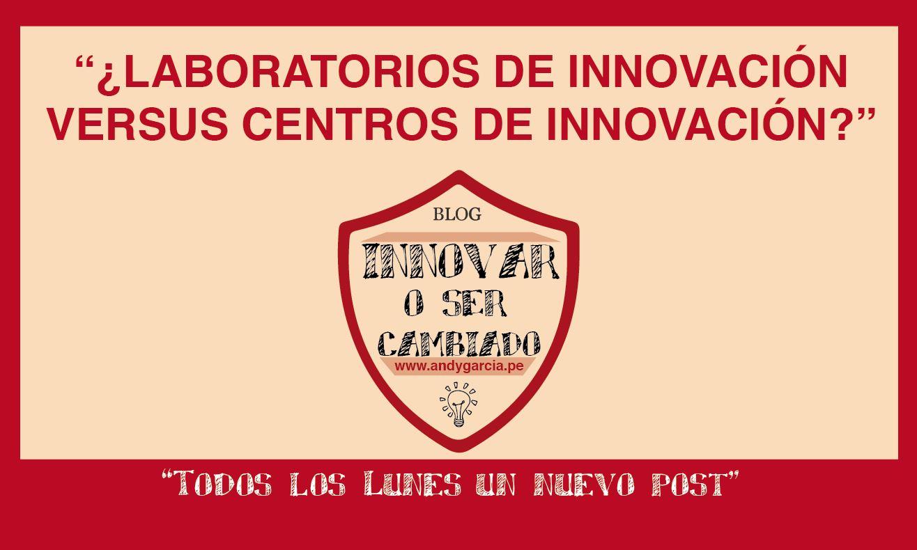 ¿Laboratorios de innovación versus Centros de innovación?