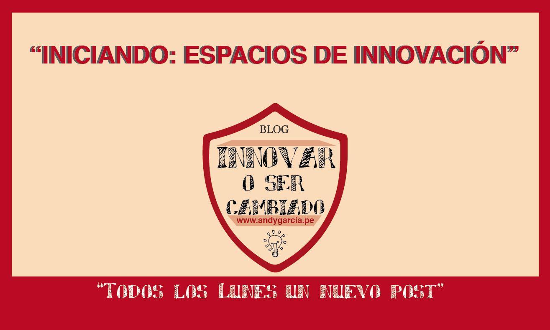 Iniciando: Espacios de innovación
