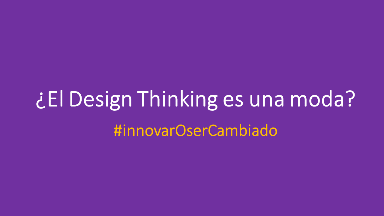 ¿El Design Thinking es una moda?